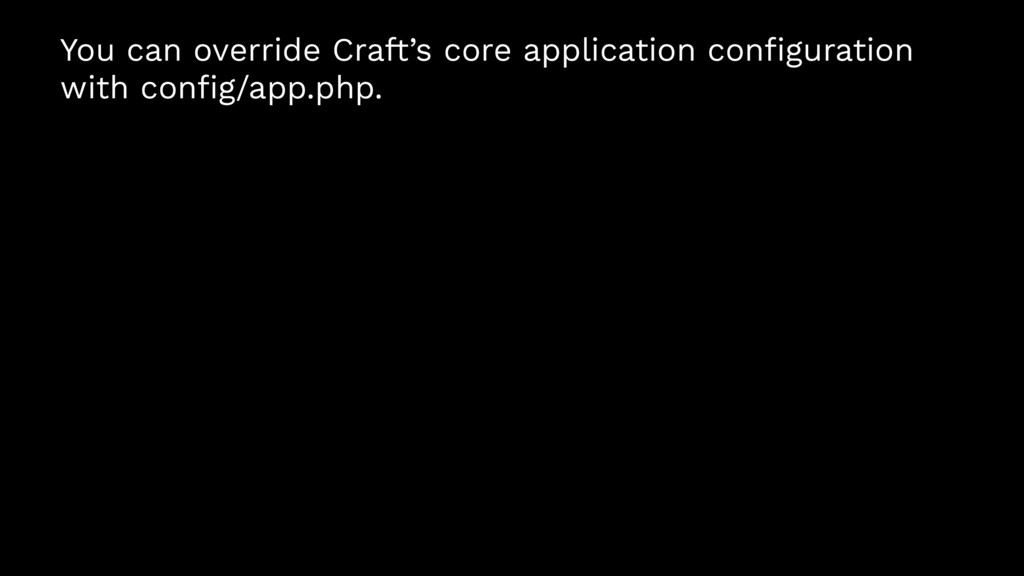 You can override Craft's core application config...
