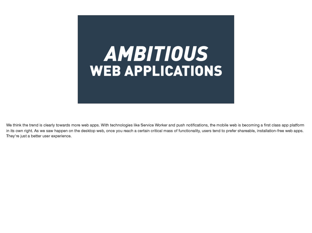 AMBITIOUS WEB APPLICATIONS We think the trend i...