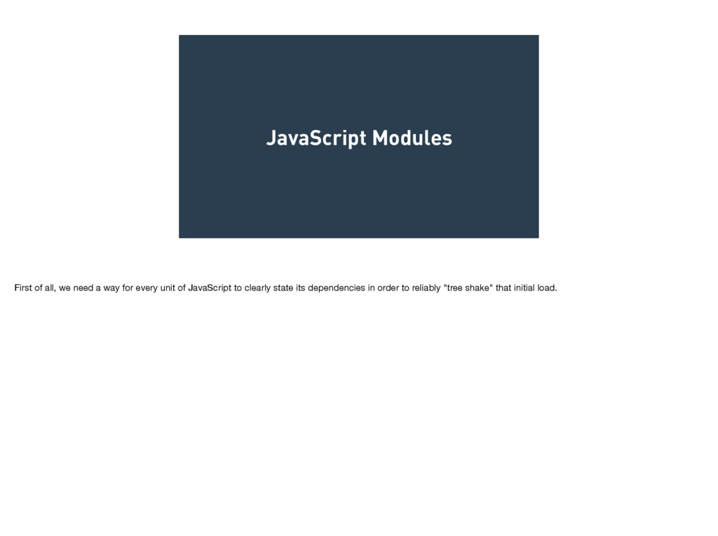 JavaScript Modules First of all, we need a way ...