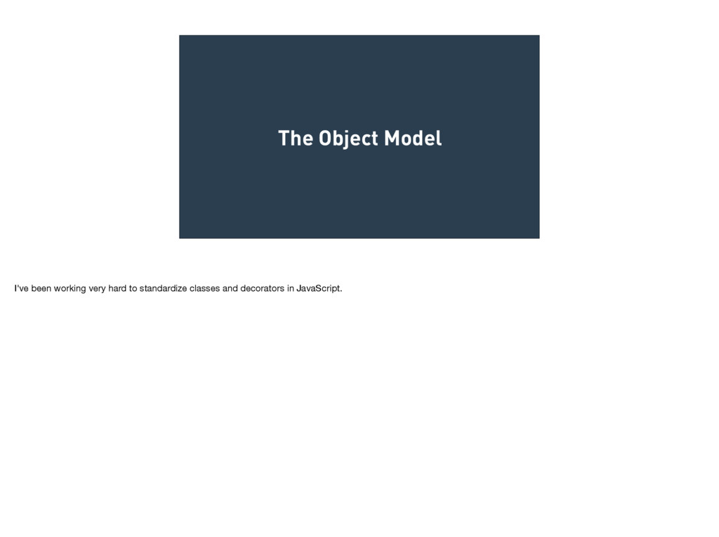 The Object Model I've been working very hard to...