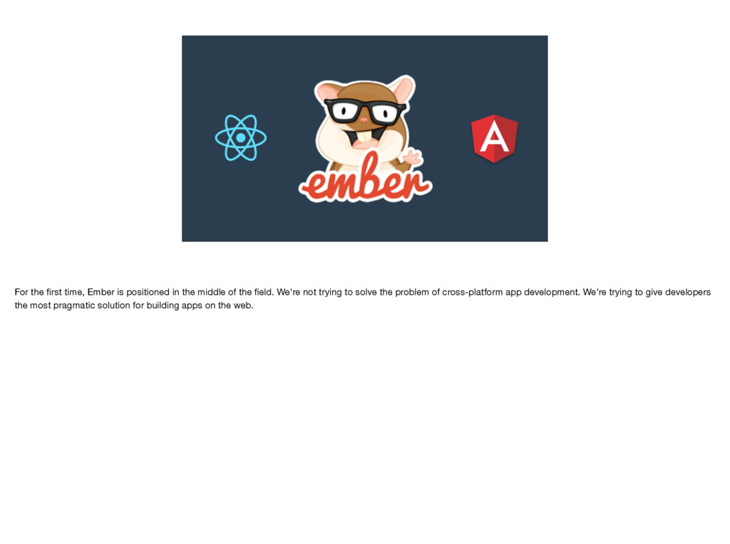 For the first time, Ember is positioned in the m...