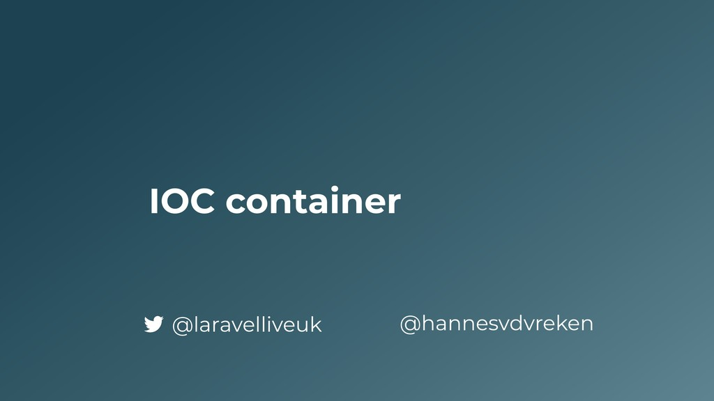 IOC container @hannesvdvreken @laravelliveuk