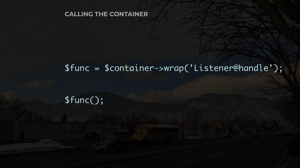 $func = $container->wrap('Listener@handle'); $f...