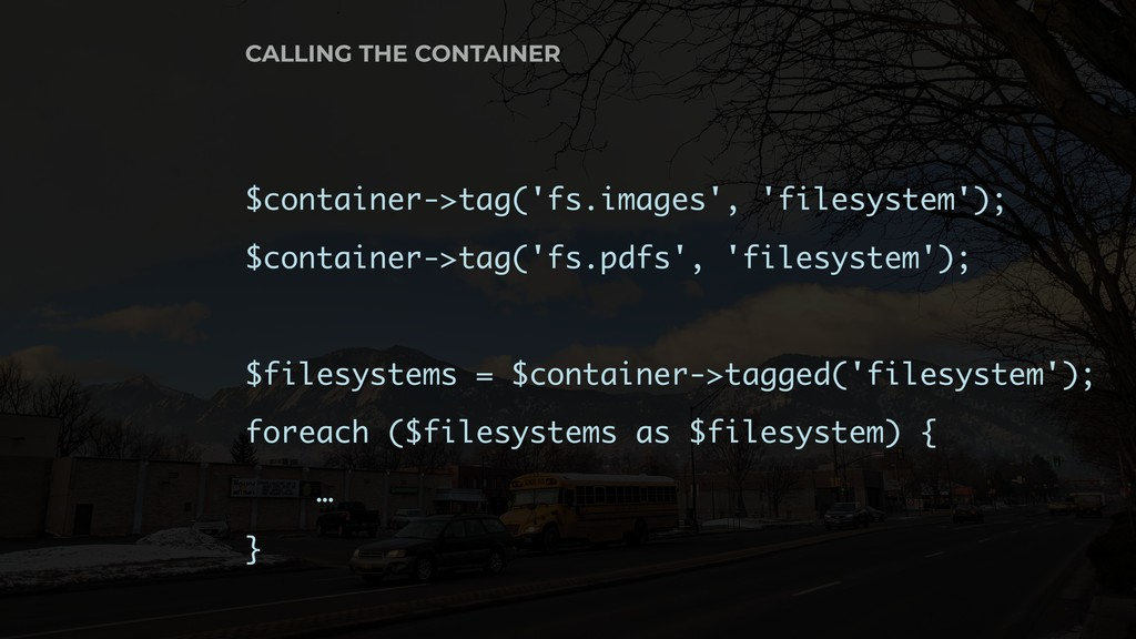 $container->tag('fs.images', 'filesystem'); $co...