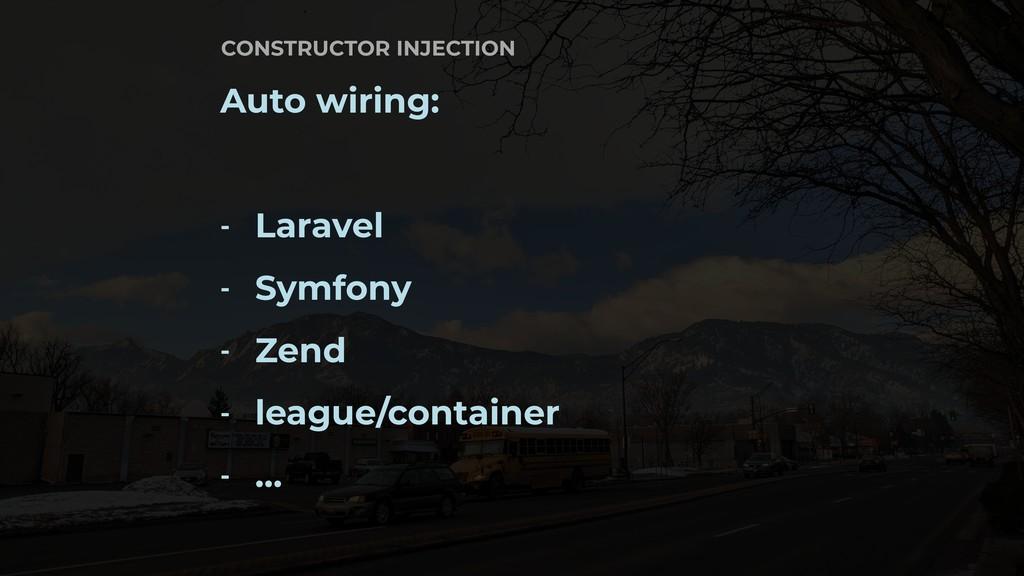 Auto wiring: - Laravel - Symfony - Zend - leagu...