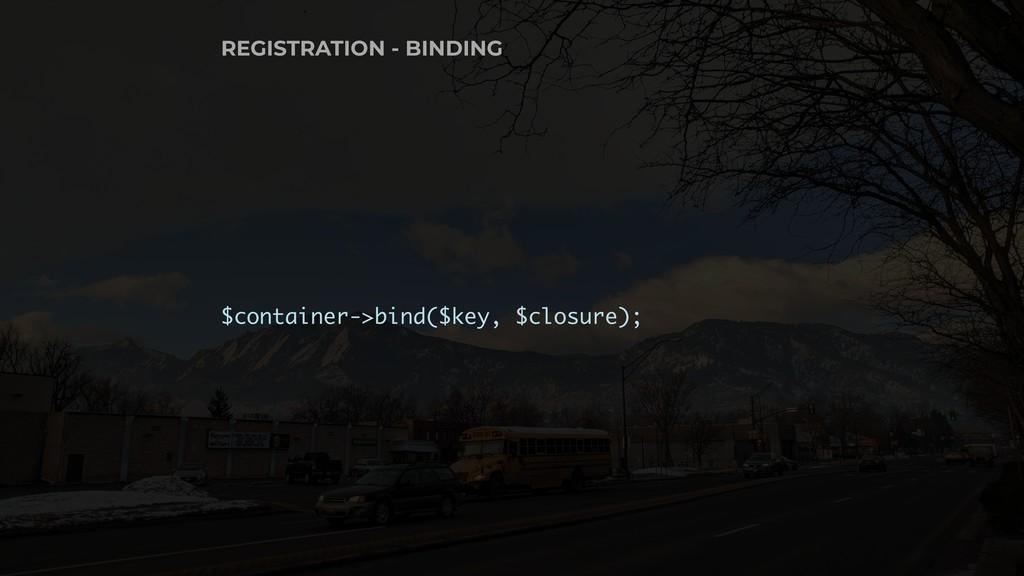 $container->bind($key, $closure); REGISTRATION ...