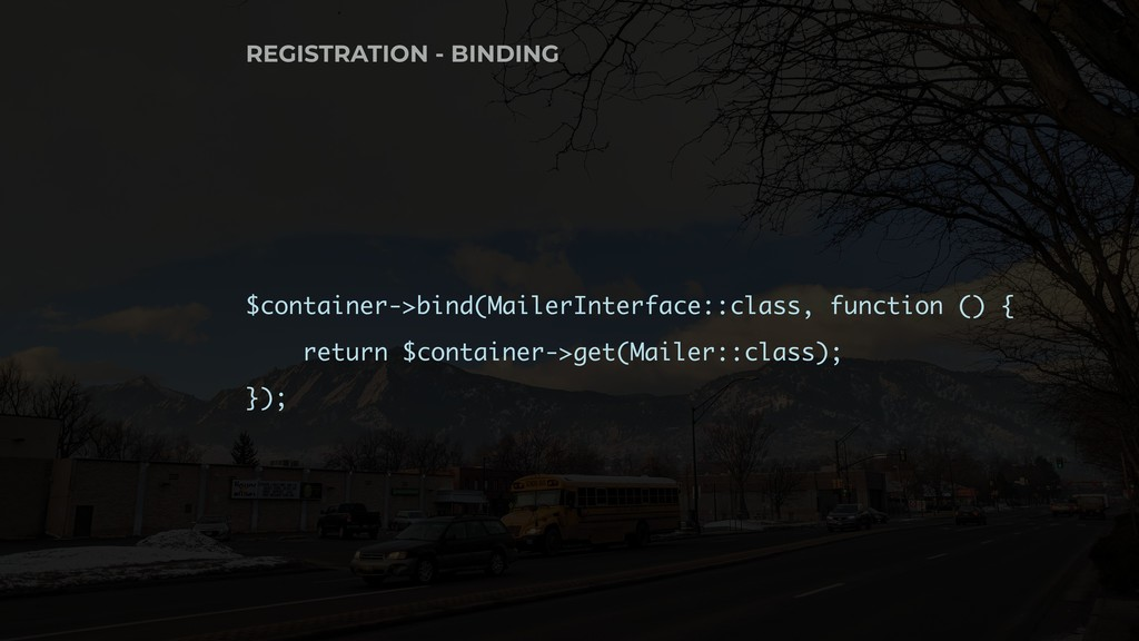 $container->bind(MailerInterface::class, functi...