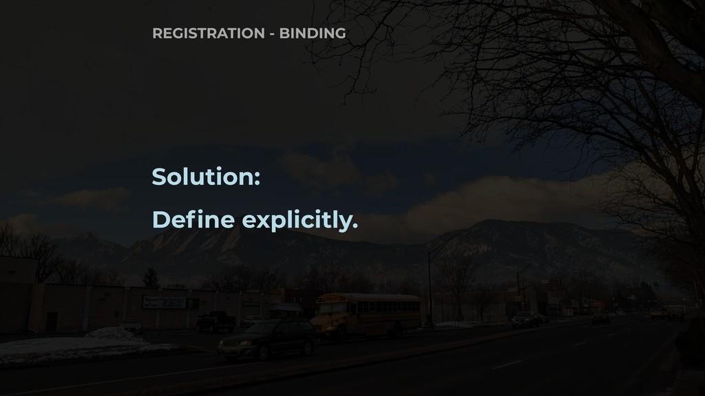 Solution: Define explicitly. REGISTRATION - BIN...