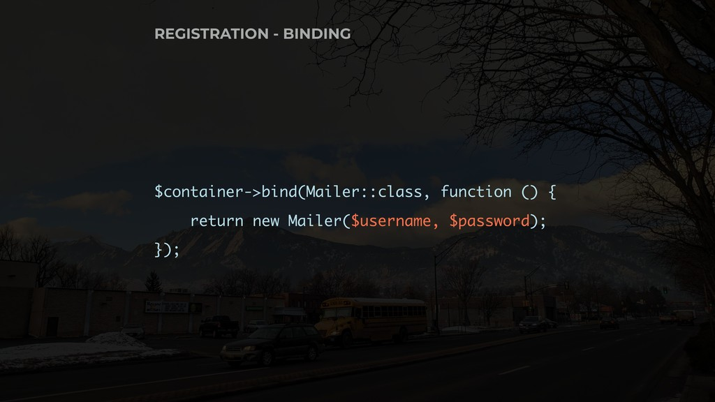 $container->bind(Mailer::class, function () { r...