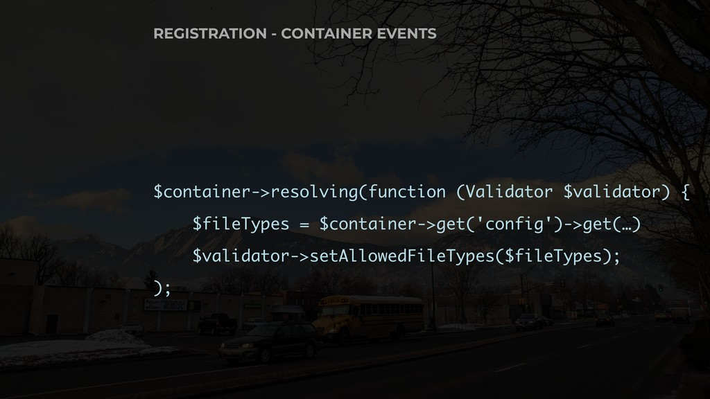 $container->resolving(function (Validator $vali...
