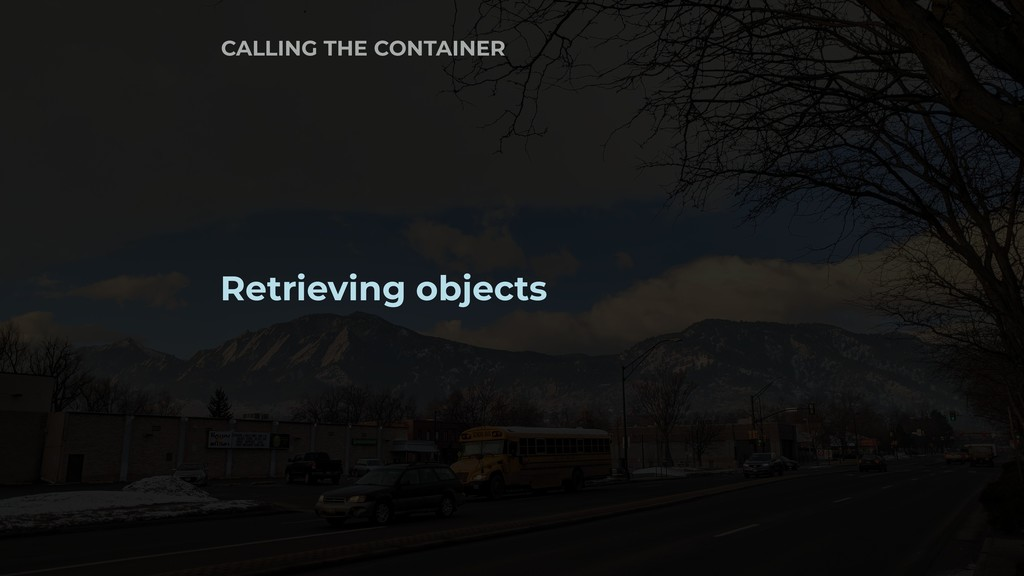 Retrieving objects CALLING THE CONTAINER