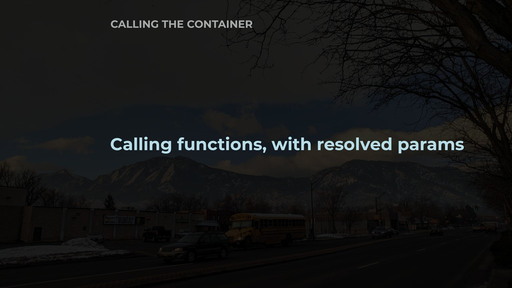 Calling functions, with resolved params CALLING...