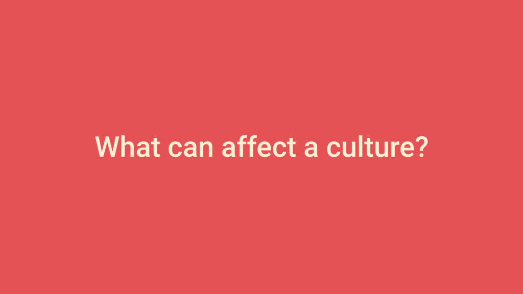 What can affect a culture?
