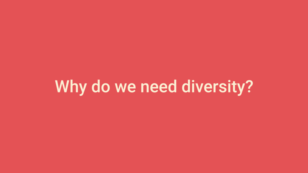Why do we need diversity?