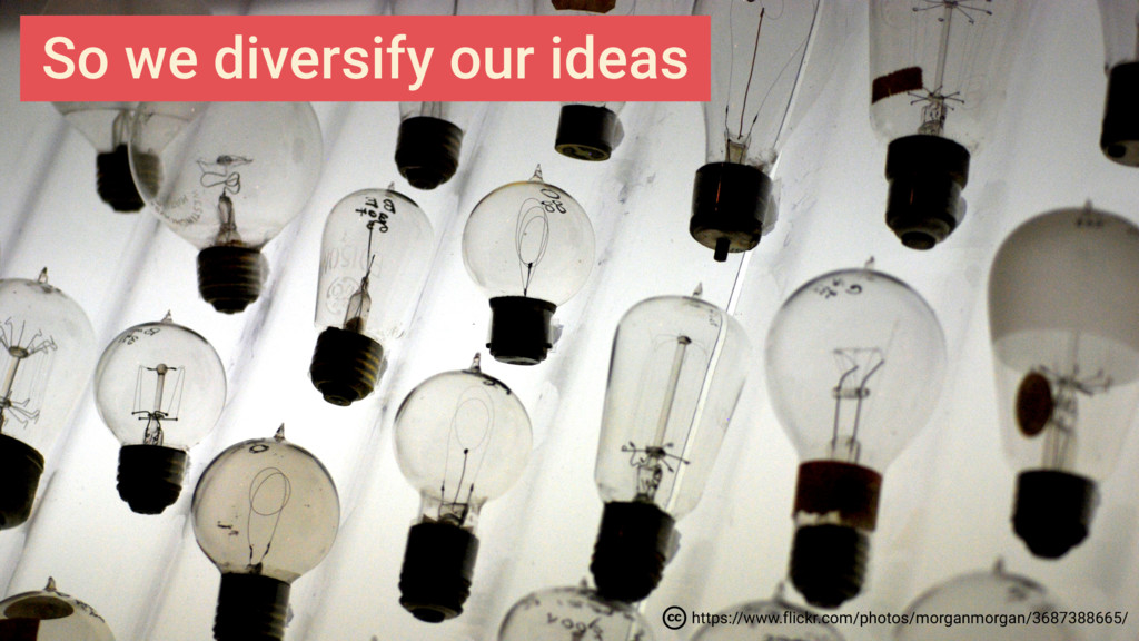 So we diversify our ideas https://www.flickr.co...