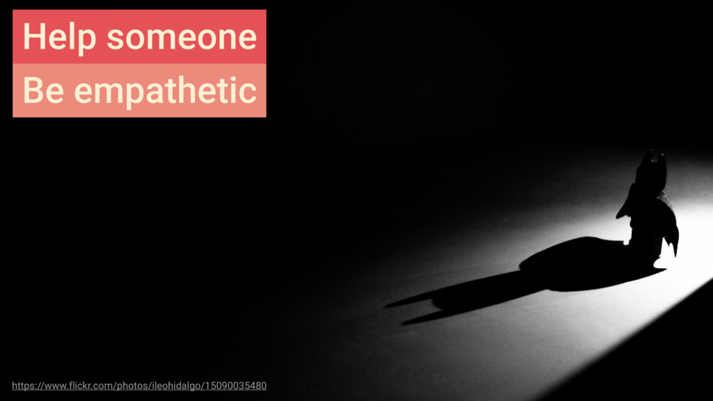 Help someone Be empathetic https://www.flickr.c...