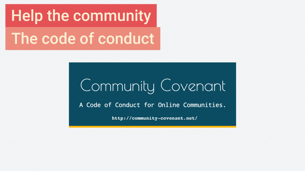 Help the community The code of conduct http://c...