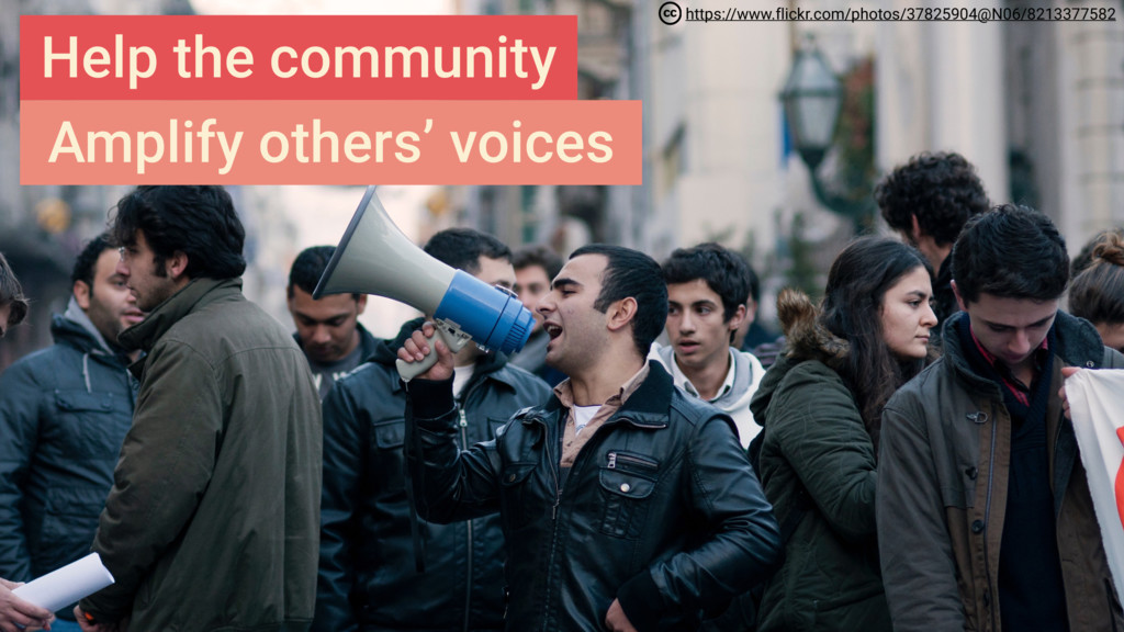 Help the community Amplify others' voices https...