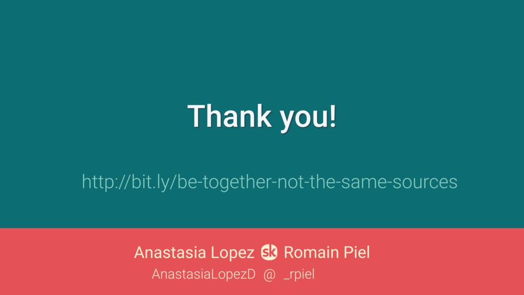 Thank you! Anastasia Lopez Romain Piel _rpiel A...