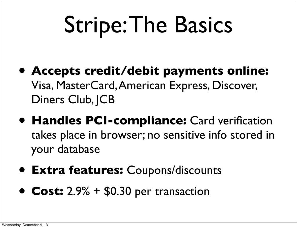 Stripe: The Basics • Accepts credit/debit payme...