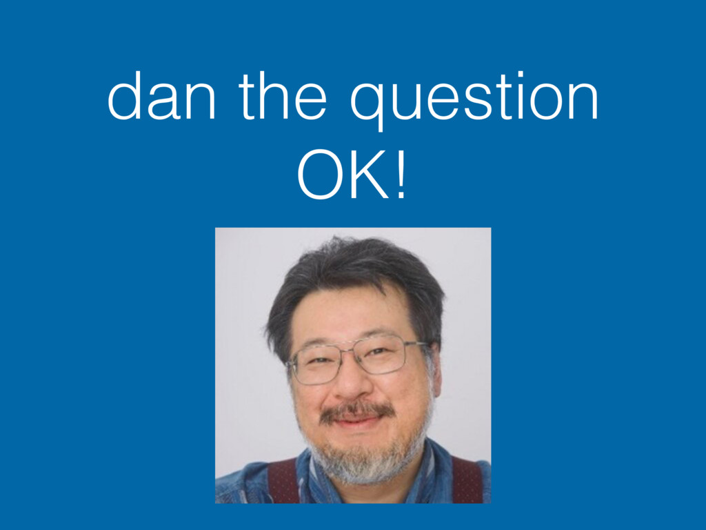 dan the question OK!