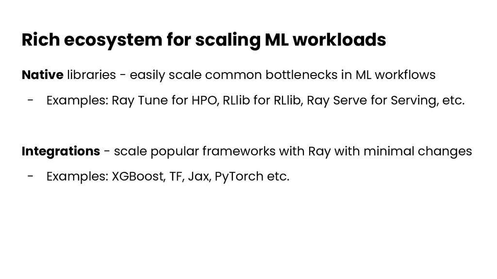 Rich ecosystem for scaling ML workloads Native ...