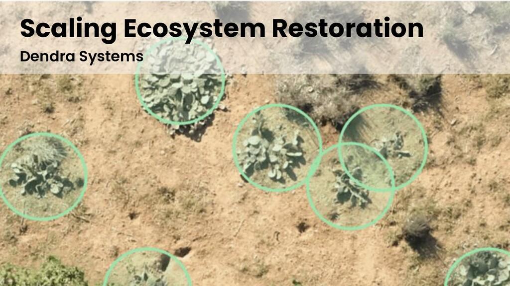 Scaling Ecosystem Restoration Dendra Systems