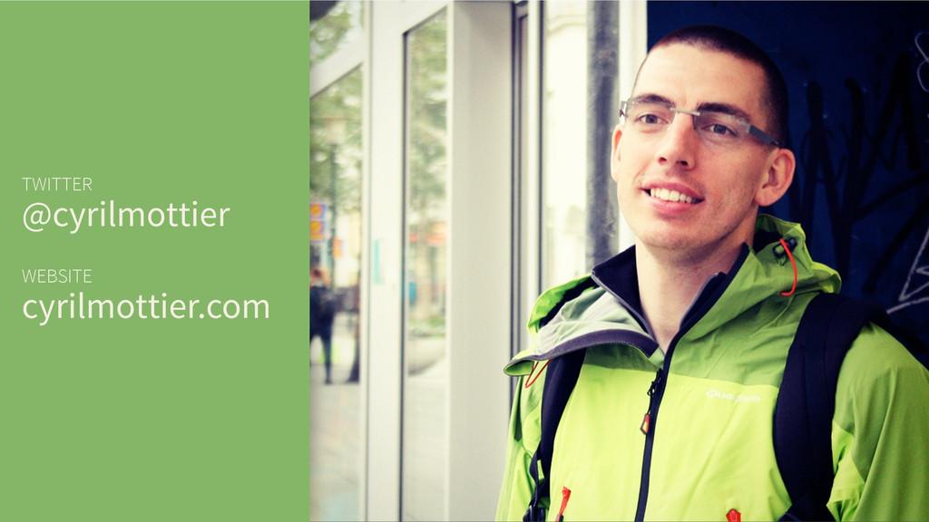 TWITTER @cyrilmottier ! WEBSITE cyrilmottier.com