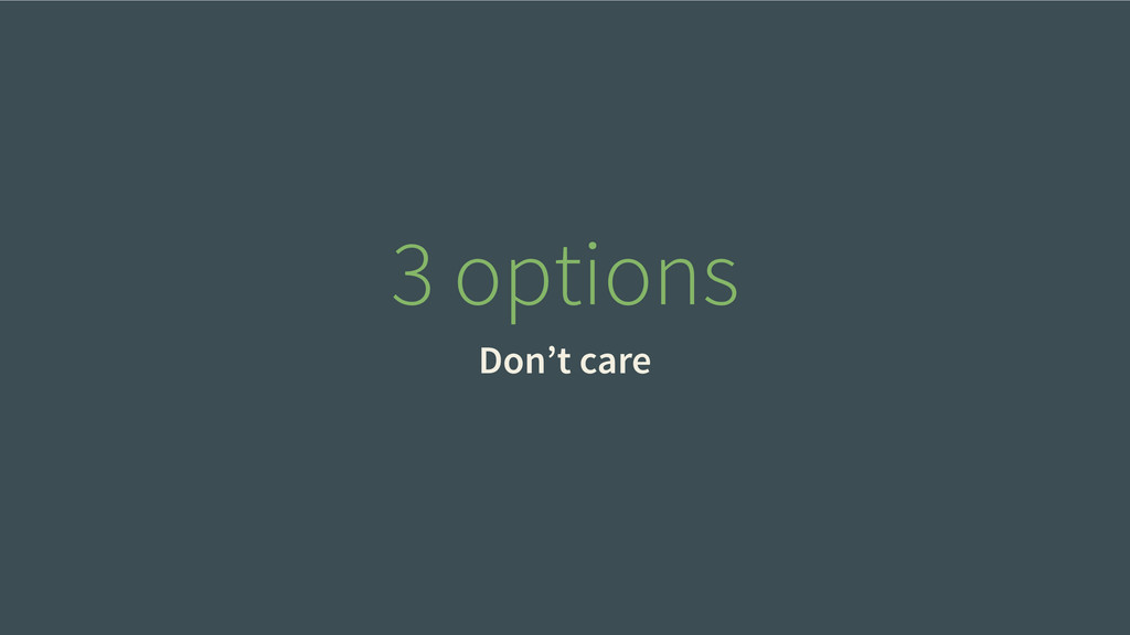 3 options Don't care