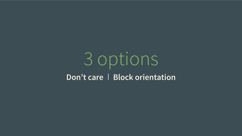 3 options Don't care Block orientation