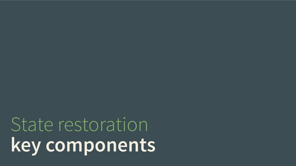 State restoration key components