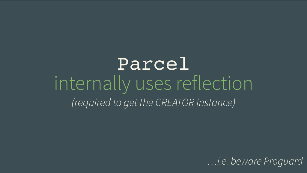 Parcel! internally uses reflection (required to...