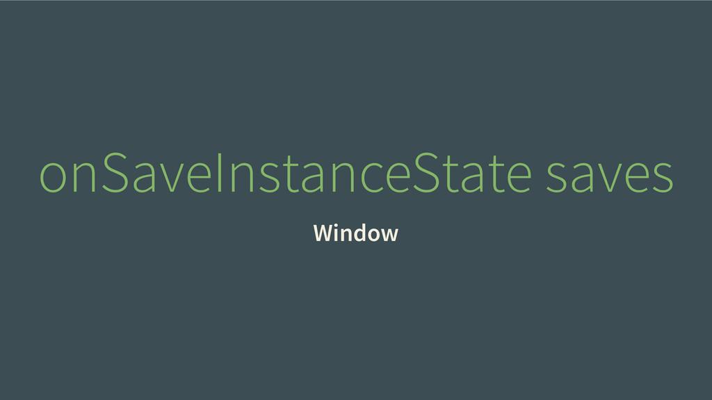 onSaveInstanceState saves Window