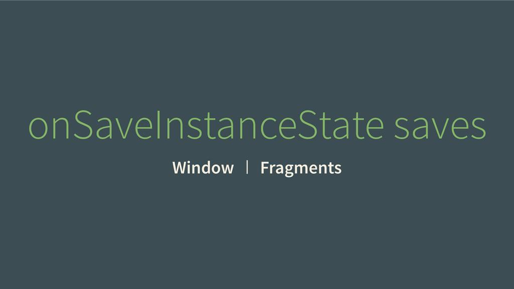 Window Fragments onSaveInstanceState saves