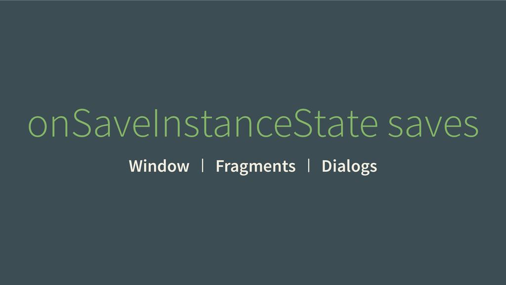 Window Fragments Dialogs onSaveInstanceState sa...