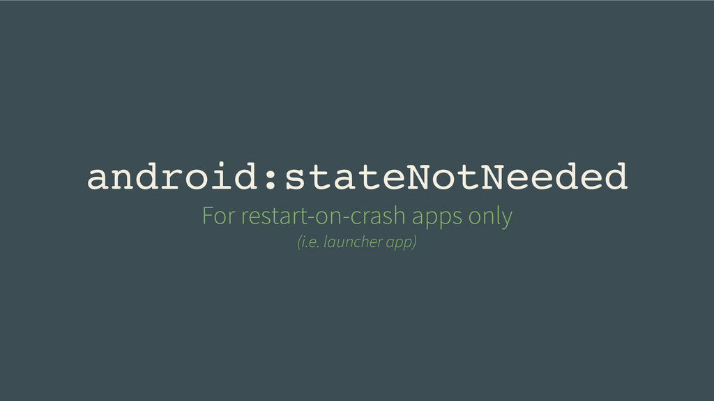 android:stateNotNeeded For restart-on-crash app...