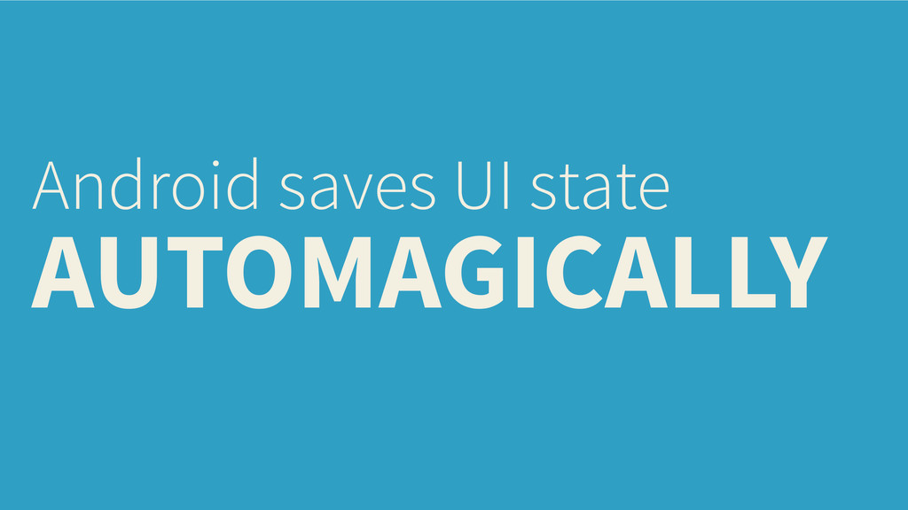Android saves UI state AUTOMAGICALLY