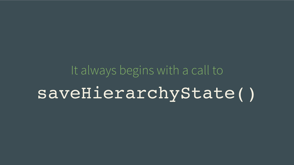 saveHierarchyState() It always begins with a ca...