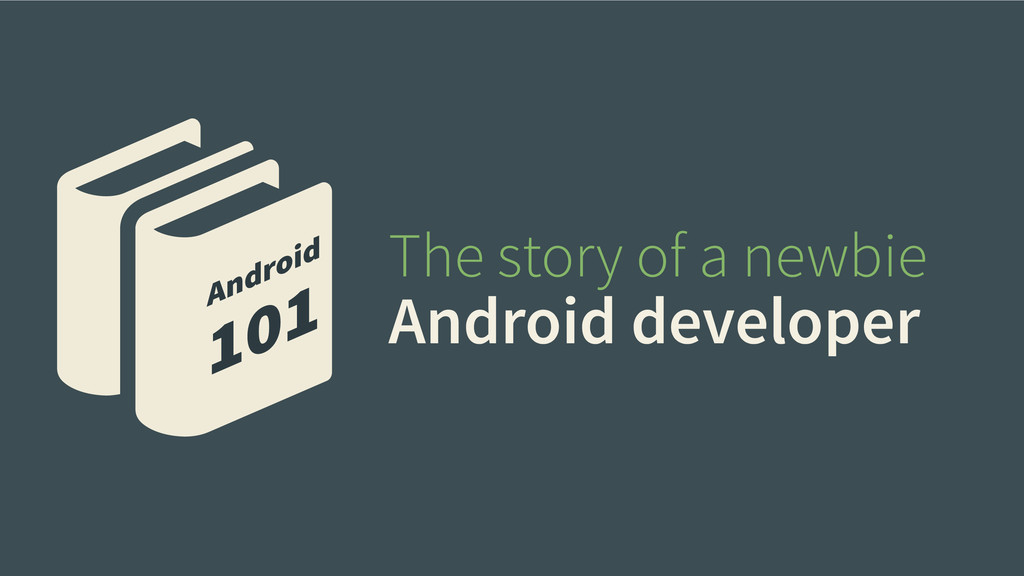 The story of a newbie Android developer