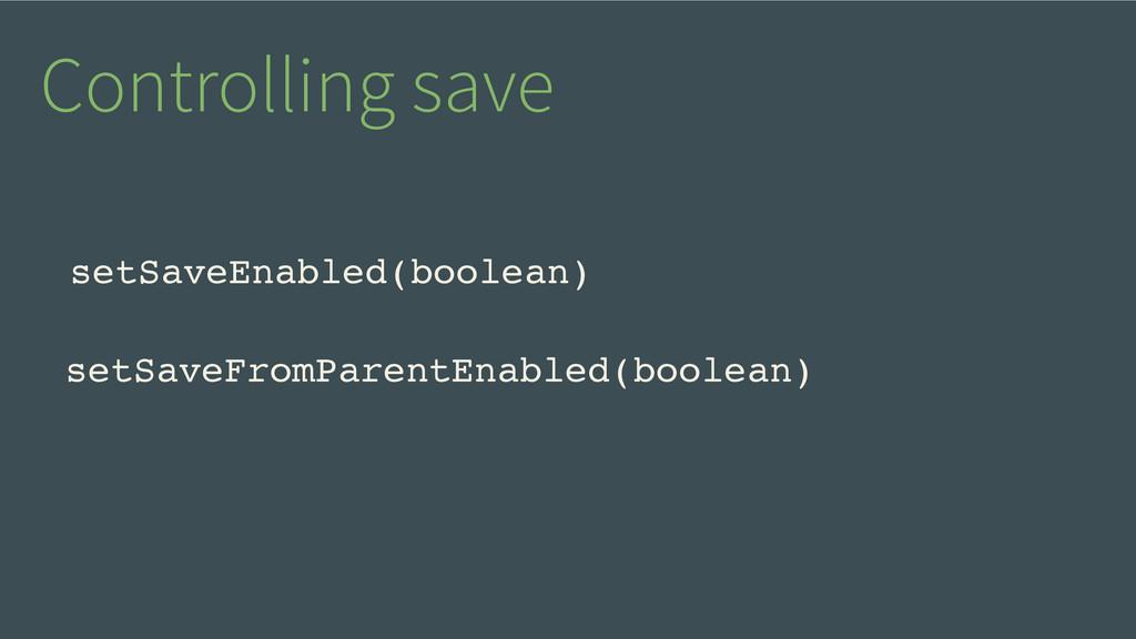 Controlling save setSaveEnabled(boolean) setSav...