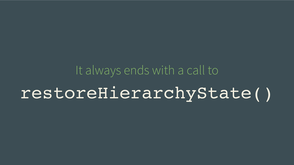restoreHierarchyState() It always ends with a c...