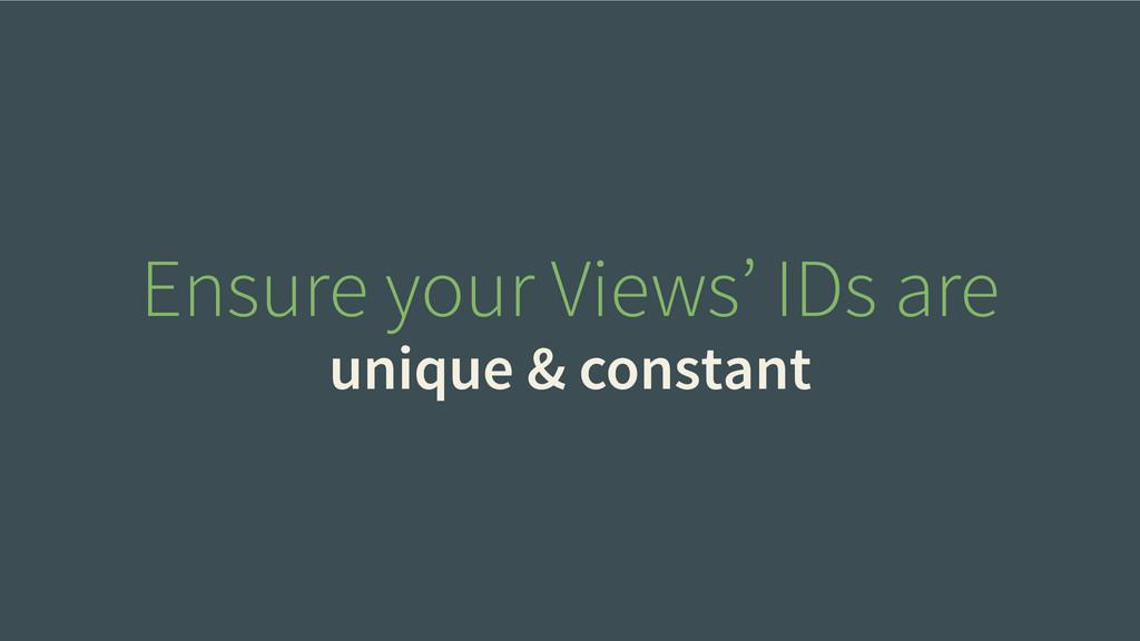 Ensure your Views' IDs are unique & constant