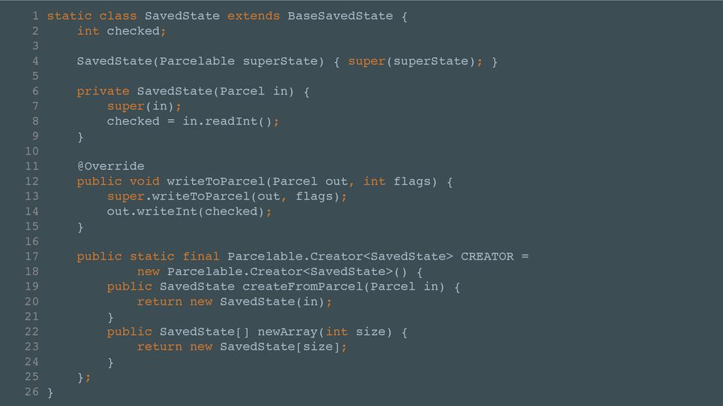 1 static class SavedState extends BaseSavedStat...
