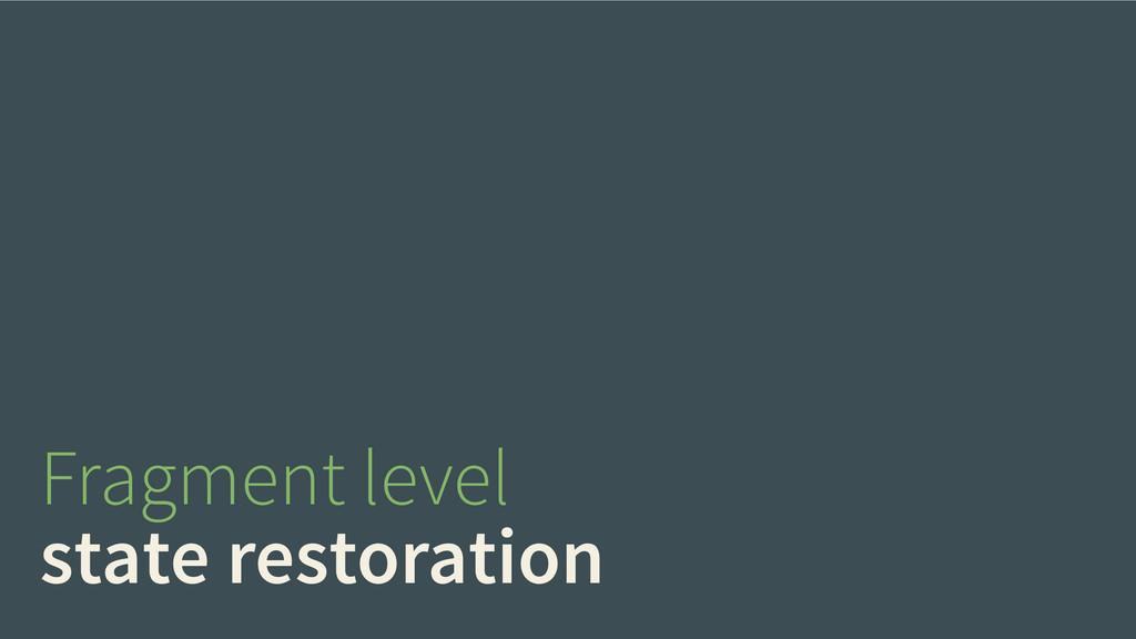 Fragment level state restoration