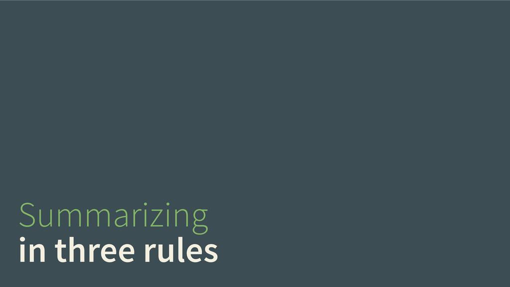 Summarizing in three rules