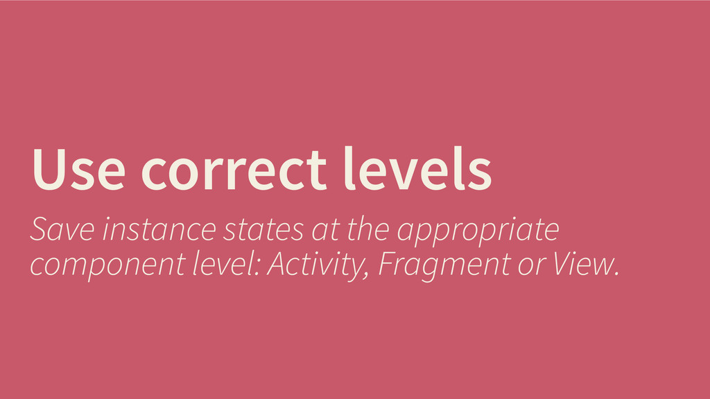 Use correct levels Save instance states at the ...