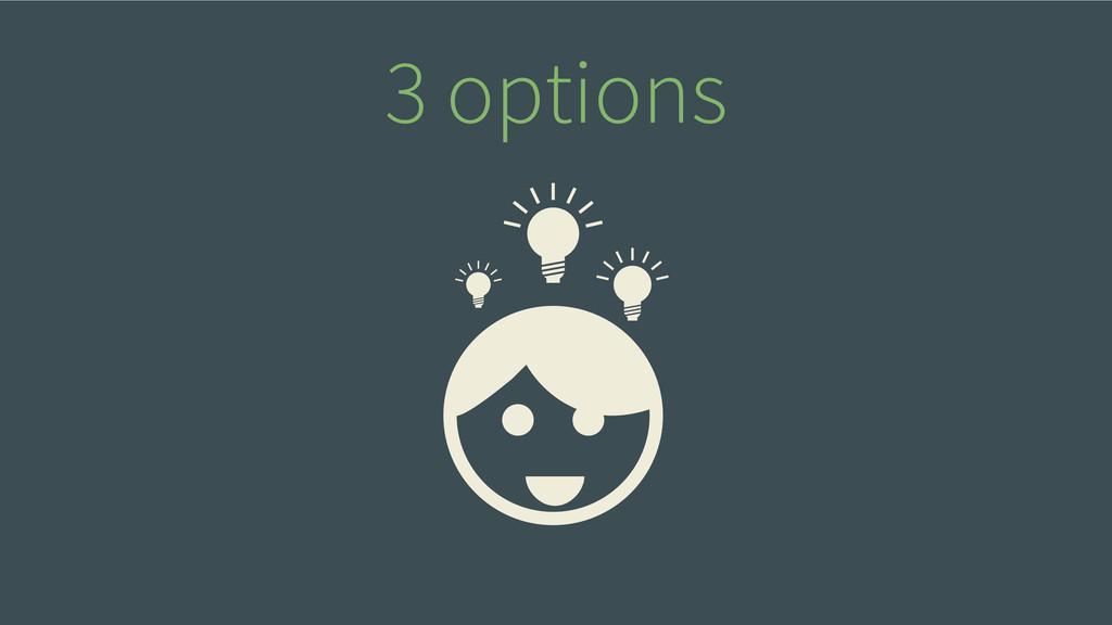3 options