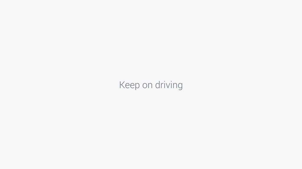 Keep on driving