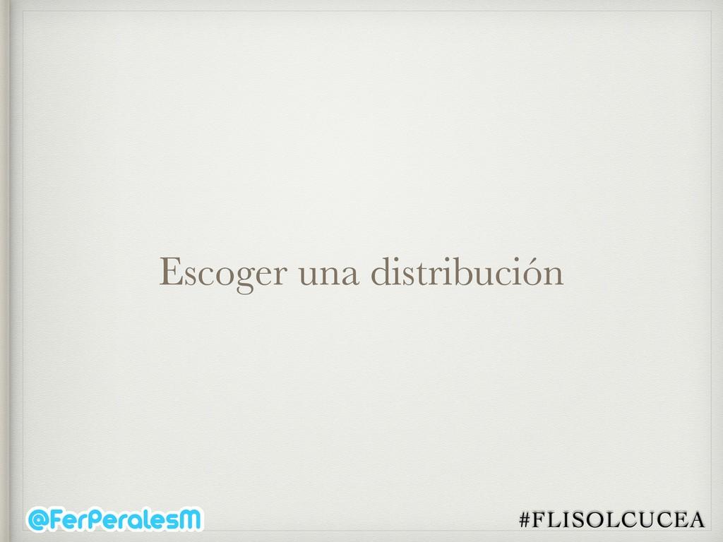 #FLISOLCUCEA Escoger una distribución