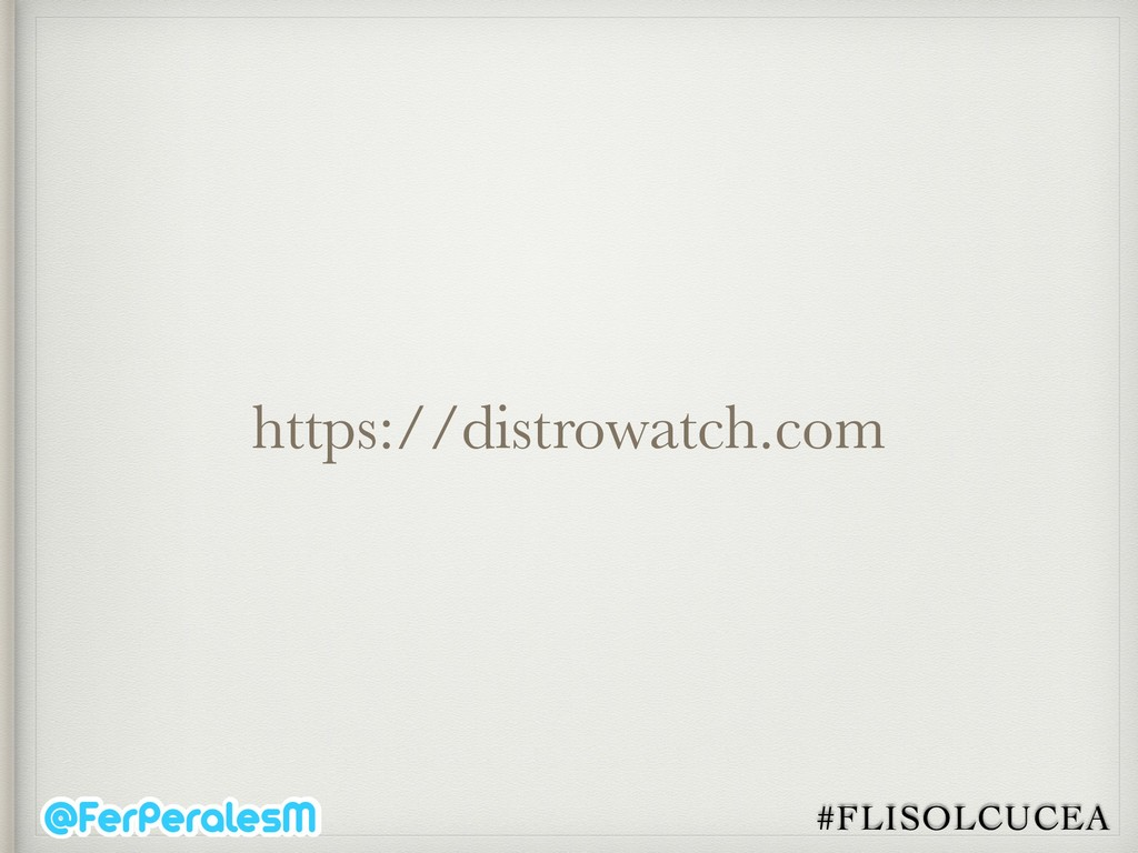 #FLISOLCUCEA https://distrowatch.com